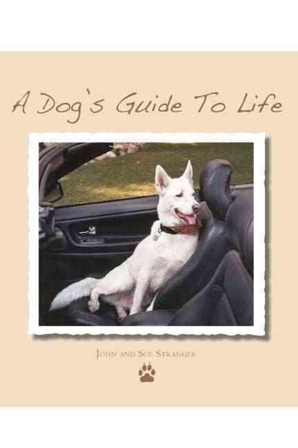 A Dog's Guide to Life By Stranger, John/ Stranger, Sue